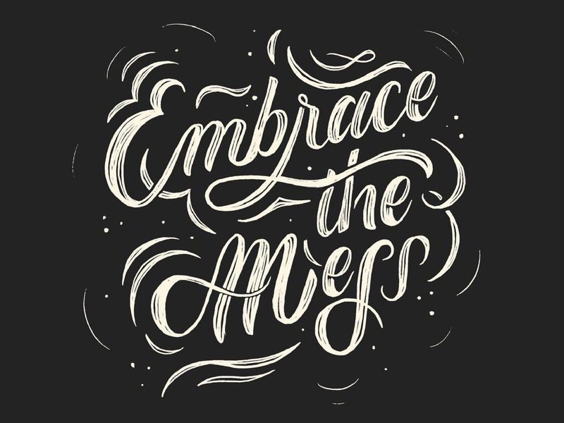 Embrace the Mess texture cursive calligraphy black and white vintage handlettering hand letters hand drawn illustration lettering