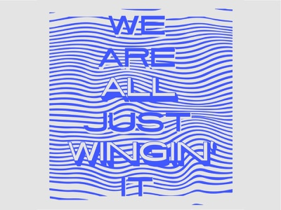We're all just winging it swirly illustration wavy block letters blue swirl handdone hand drawn lettering graphic design design typography illustration