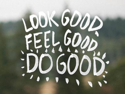 Look Good, Feel Good, Do Good typography ink script hand custom brush custom typography hand-drawn