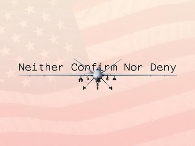 Neither Confirm Nor Deny military politics graphic radiolab secrets drone