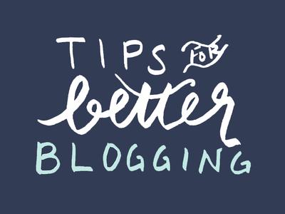 Tips For Better Blogging Alternate