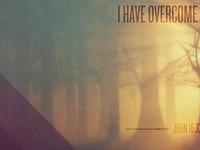 I have overcome