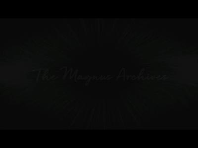 The Magnus Archives TV Intro