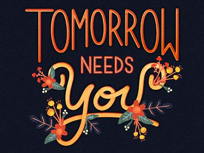 Tomorrow Needs You typedesign handlettering illustration graphicdesign typography type goodtype