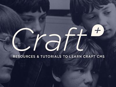 Craft Plus Announcement craft cms tutorials videos resources content