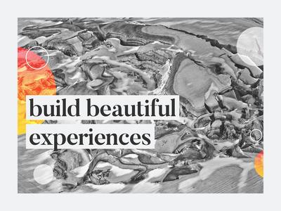 Build Beautiful Experiences