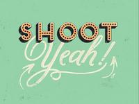 Shoot, yeah!