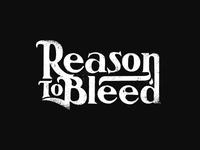 Reason to Bleed