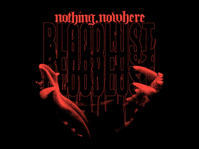 Nothing, Nowhere - Bloodlust noise blackletter typography horror type teeth wolf dog