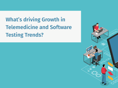 What's Driving Growth in Telemedicine and Software Testing Trend