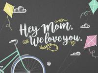 Hey Mom, We Love You