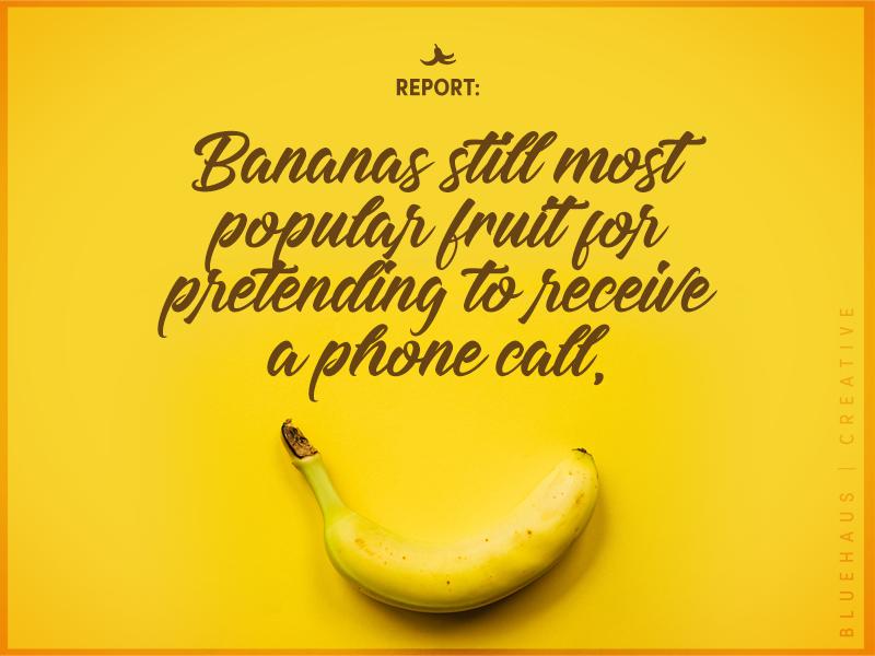 REPORT: Bananas Still Most Popular Fruit sarcasm design funny humour humor call phone popular fruit yellow bananas banana