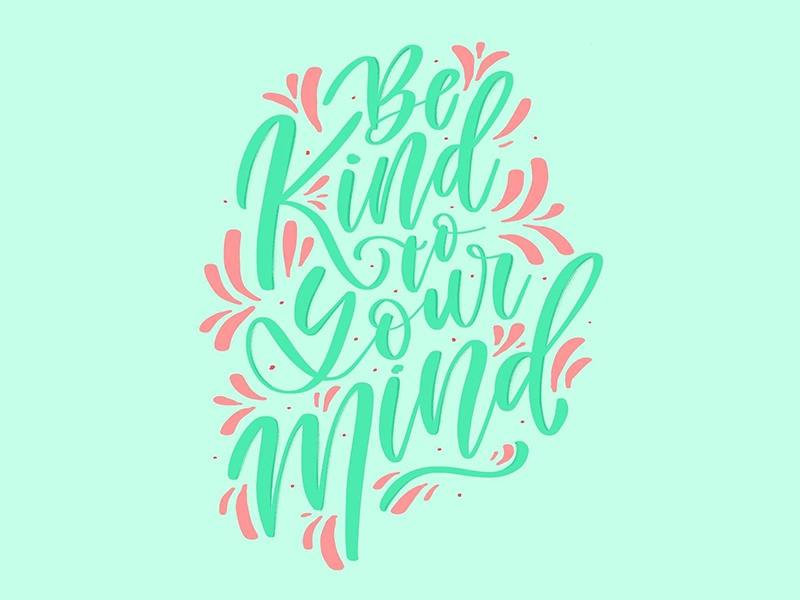 be kind to your mind quote mind mental health be kind art hand type illustration letterer graphic graphic design hand lettering calligraphy design lettering type typography