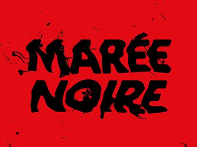Marée Noire déversement oil spill custom-made pétrole typographie oil lettering