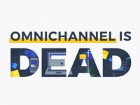 Omni Channel Is Dead