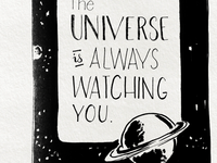 The Universe is Always Watching