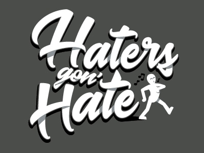 Haters Gon' Hate illustration graphic design design haters gonna hate monochrome type manipulation typoraphy