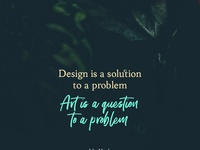 Design Is A Solution Art Is A Question