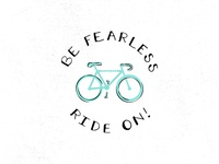 BE FEARLESS / RIDE ON