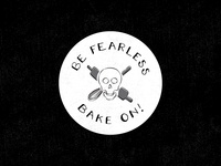 BE FEARLESS / BAKE ON