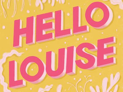 Hello Louise