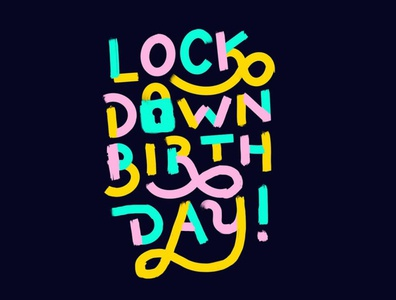lockdown birthday hand drawn type hand drawn fun color typography letters lettering procreate illustration birthday lockdown