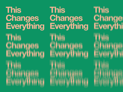 This Changes Everything contrast changing experimental trippy color helvetica grid typogaphy type blur