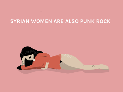 SYRIAN WOMEN ARE ALSO PUNK ROCK