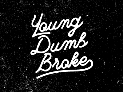 Young Dumb and Broke. typography script hand lettering hand lettering khalid