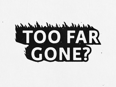 Too Far Gone skateboarding poster sticker typogaphy world quote flames type logo badge hand drawn minimal illustration design vintage vector texture