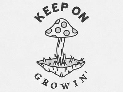 Keep On Growin' keep going mushroom typogaphy lockup type logo badge hand drawn minimal illustration texture design vintage vector