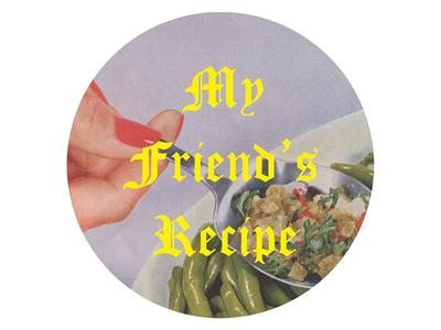 My Friend's Recipe