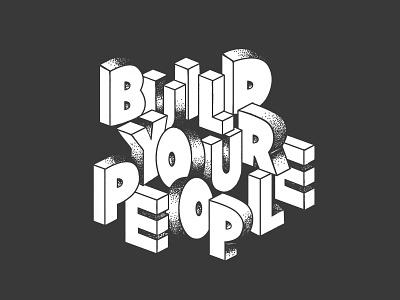 Build Your People block letters lettering artist hand lettering lettering poster editorial branding typography illustration design