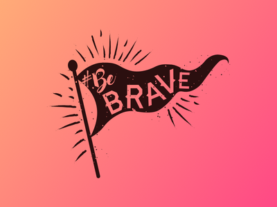 #BeBrave haymaker serif typography graphic illustration flagpost flag hashtag brave be brave grunge