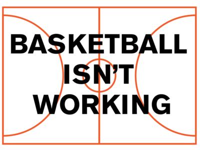 Basketball Isn't Working