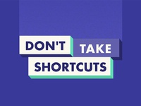 Don't Take Short Cuts Type