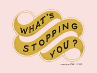 What's Stopping You
