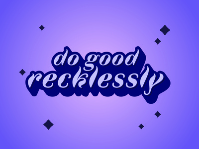 Do Good Recklessly Type