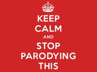 Keep Calm and Stop Parodying This