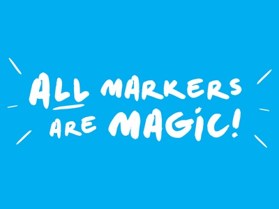 ALL markers are magic!