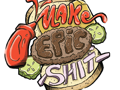 Make Epic Shit bun pickles ketchup burger illustration