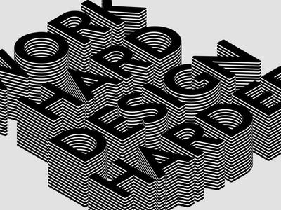 Work Hard Design Harder layers white black type typography work design