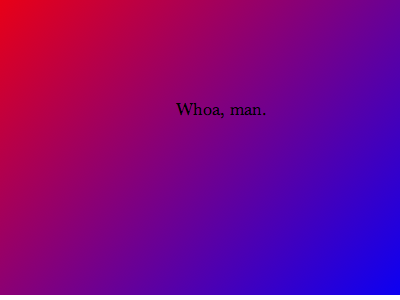 Whoa, man. css gradient whoa