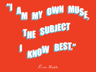 I am my own muse typography lettering quote feminism feminist frida kahlo frida