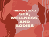 The Most Real: Sex, Wellness, and Bodies (Content Hub)
