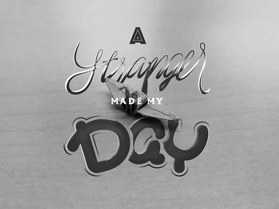 A Stranger made my Day origami typography lettering