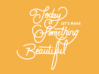 Let's Make Something Beautiful lettering hand lettering typography illustration