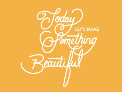 Let's Make Something Beautiful