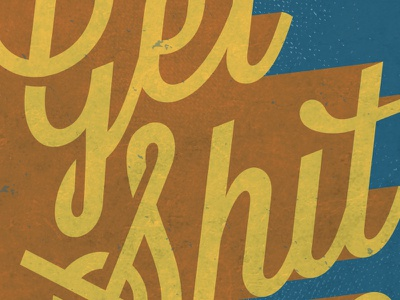 Get Shit Done typography script orange blue type grunge distressed get shit done phrase