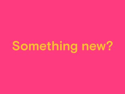 Something new?